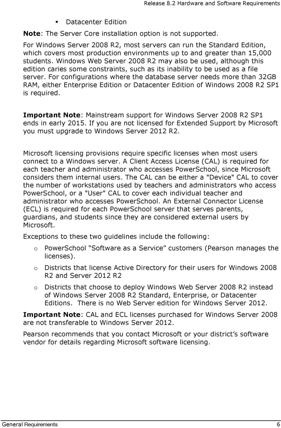 Windows Web Server 2008 R2 may also be used, although this edition caries some constraints, such as its inability to be used as a file server.