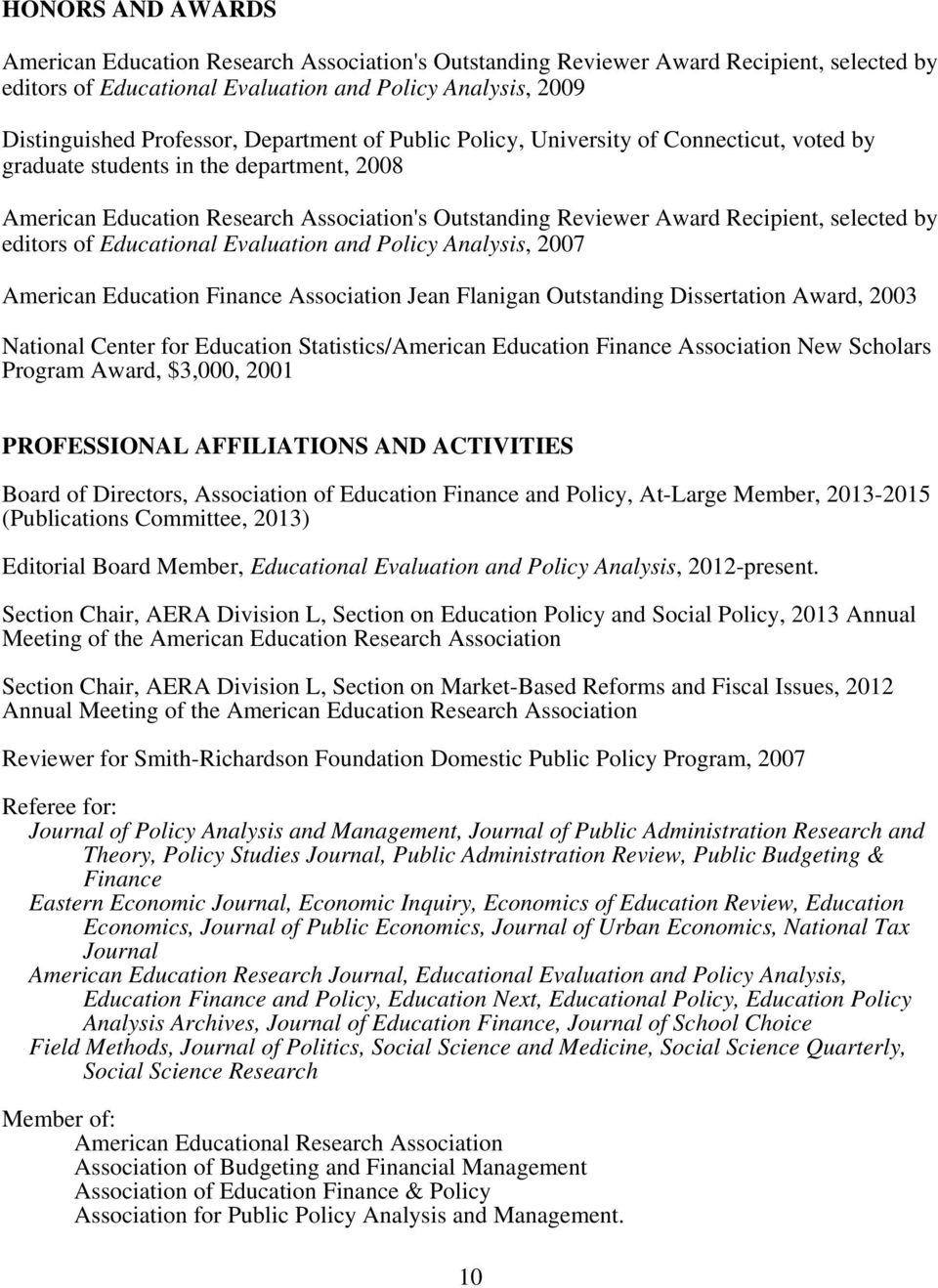editors of Educational Evaluation and Policy Analysis, 2007 American Education Finance Association Jean Flanigan Outstanding Dissertation Award, 2003 National Center for Education Statistics/American
