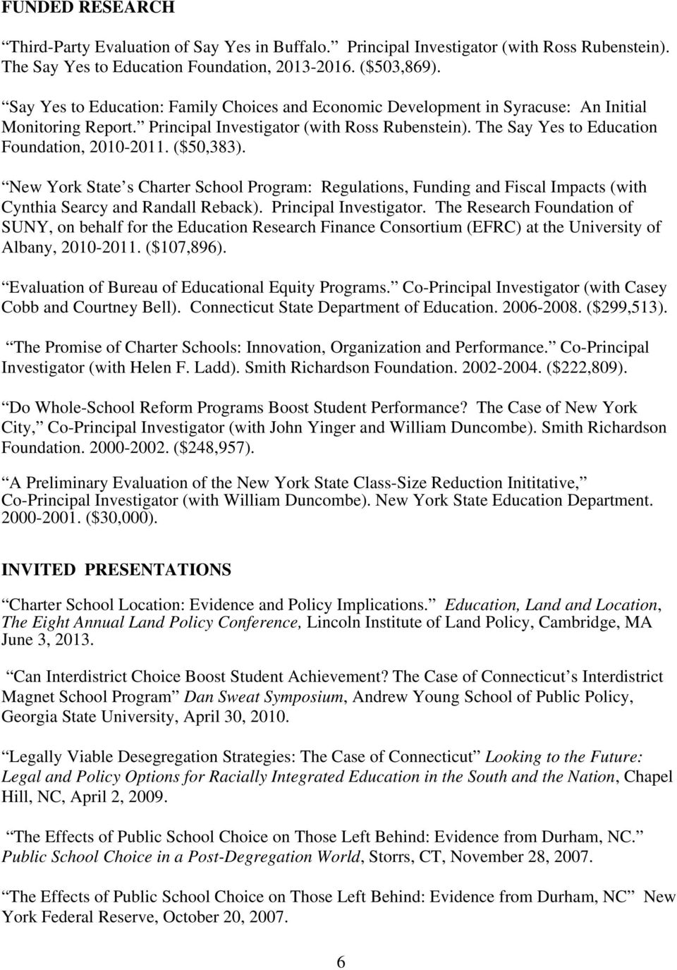 ($50,383). New York State s Charter School Program: Regulations, Funding and Fiscal Impacts (with Cynthia Searcy and Randall Reback). Principal Investigator.