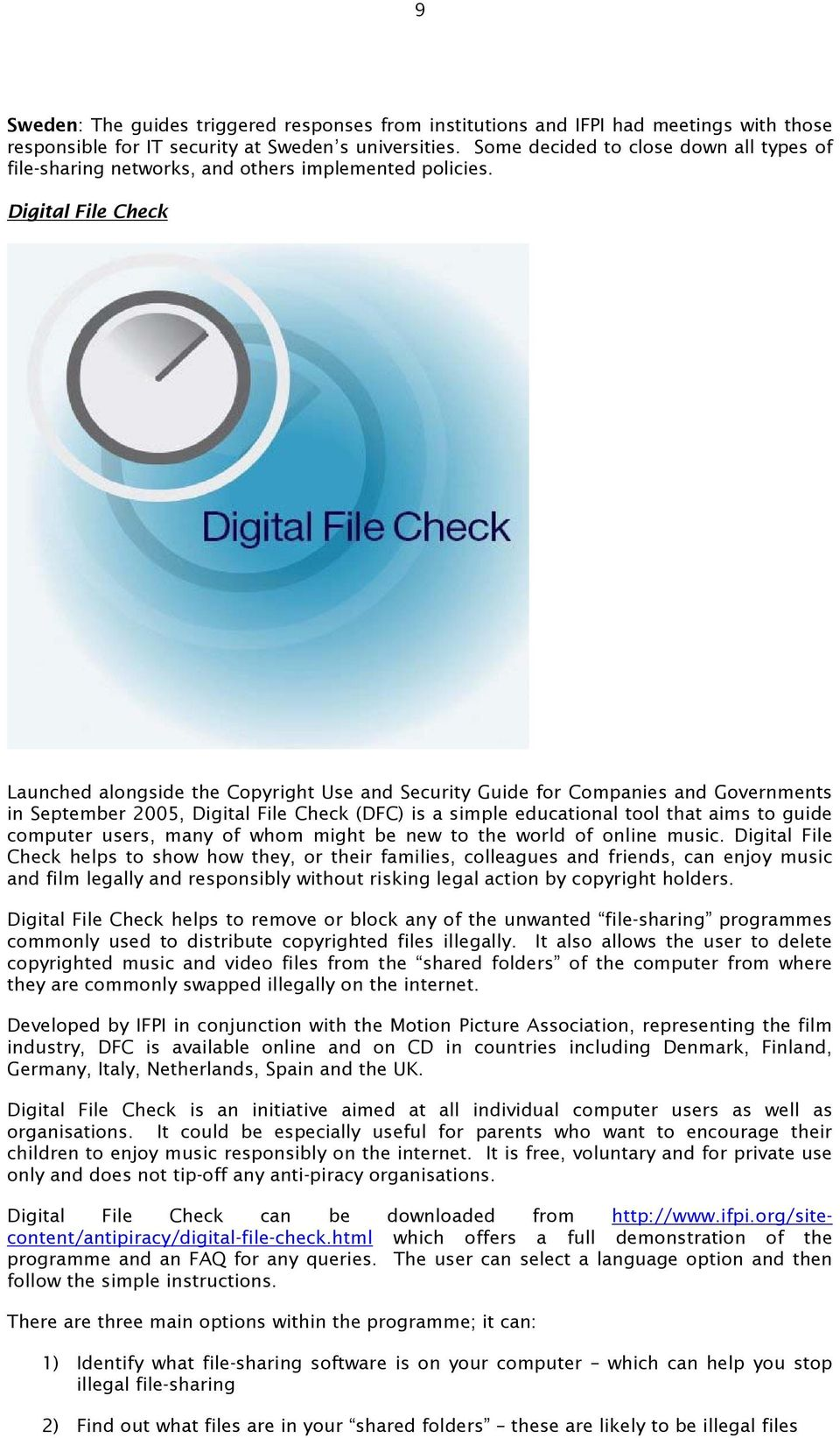 Digital File Check Launched alongside the Copyright Use and Security Guide for Companies and Governments in September 2005, Digital File Check (DFC) is a simple educational tool that aims to guide