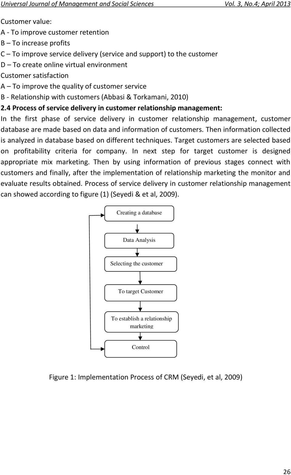 4 Process of service delivery in customer relationship management: In the first phase of service delivery in customer relationship management, customer database are made based on data and information