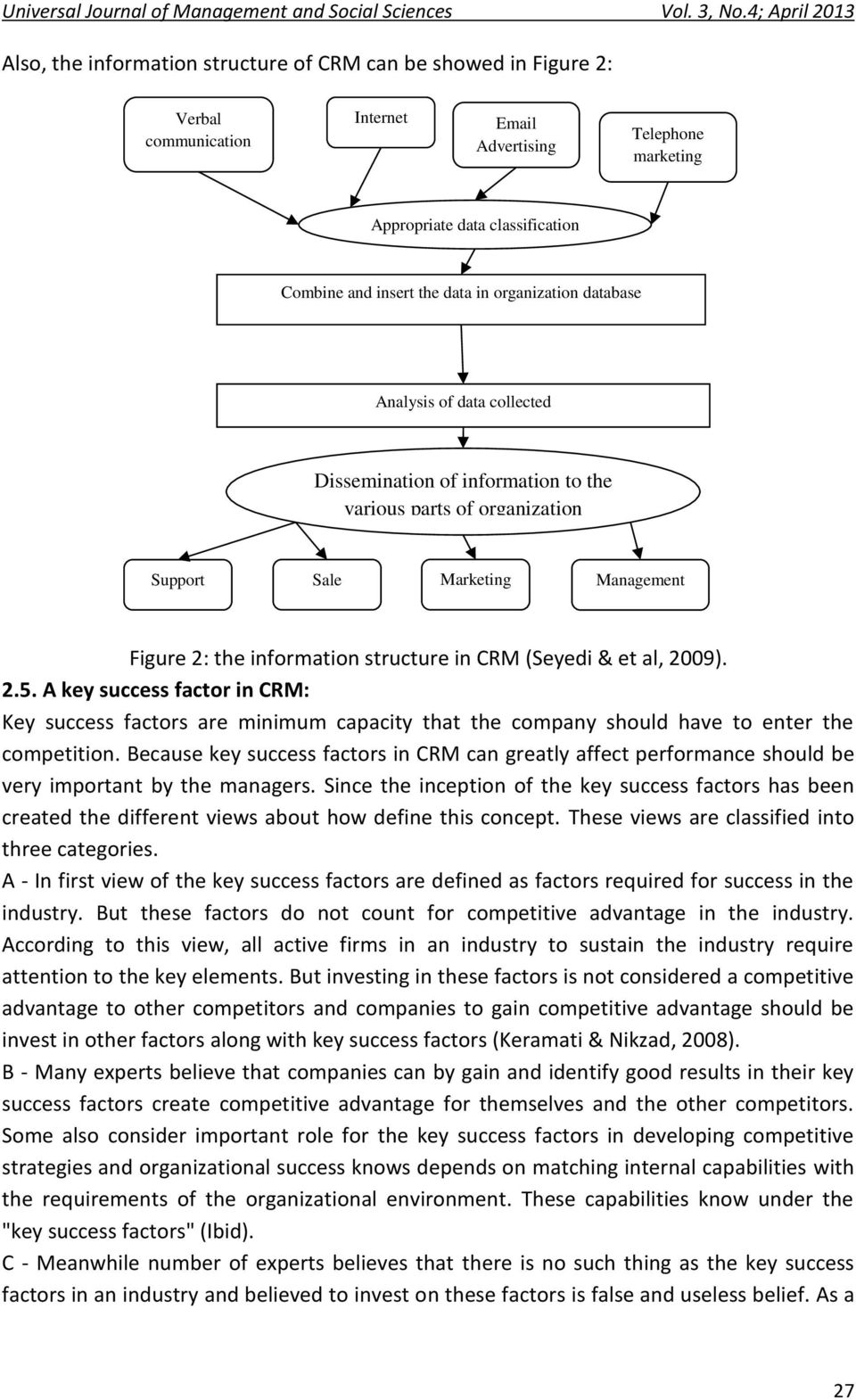 & et al, 2009). 2.5. A key success factor in CRM: Key success factors are minimum capacity that the company should have to enter the competition.