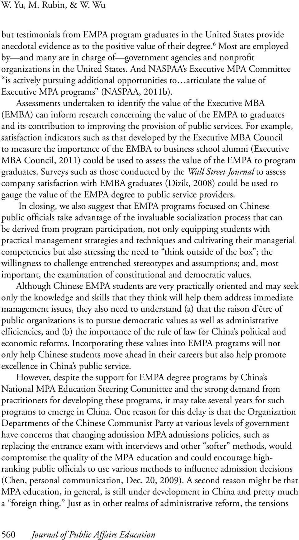 And NASPAA s Executive MPA Committee is actively pursuing additional opportunities to articulate the value of Executive MPA programs (NASPAA, 2011b).