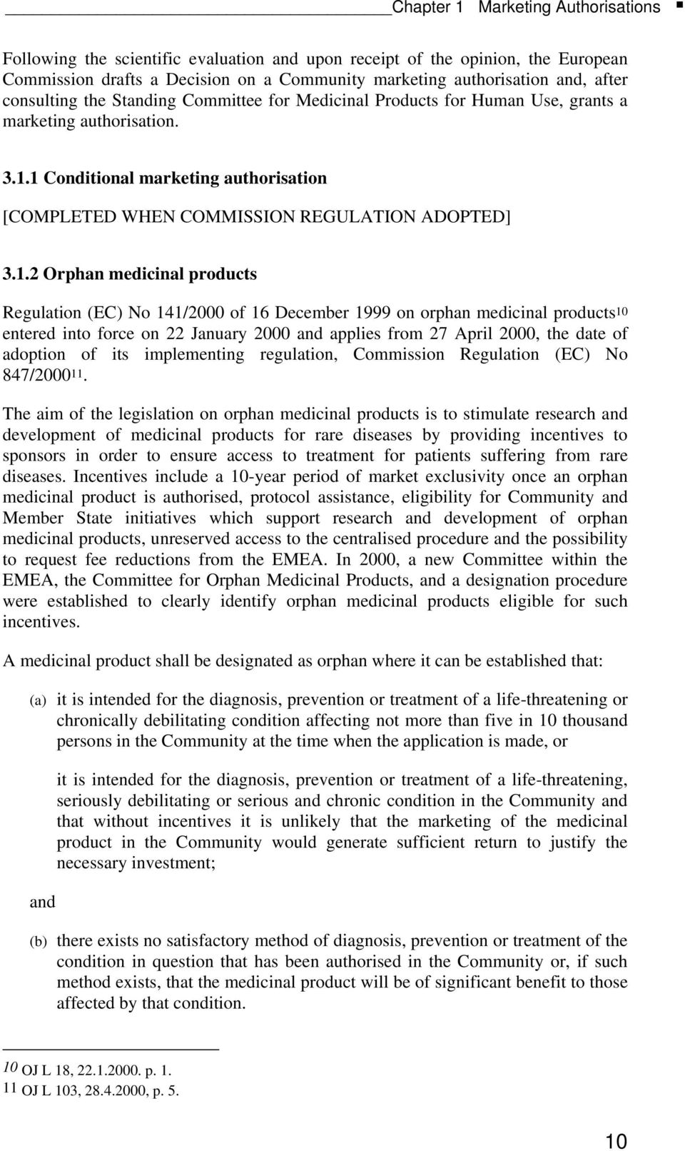 1 Conditional marketing authorisation [COMPLETED WHEN COMMISSION REGULATION ADOPTED] 3.1.2 Orphan medicinal products Regulation (EC) No 141/2000 of 16 December 1999 on orphan medicinal products10