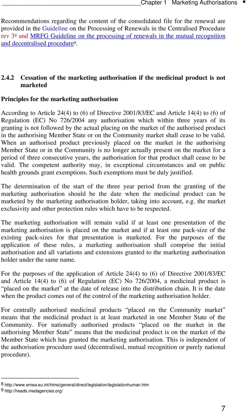2 Cessation of the marketing authorisation if the medicinal product is not marketed Principles for the marketing authorisation According to Article 24(4) to (6) of Directive 2001/83/EC and Article