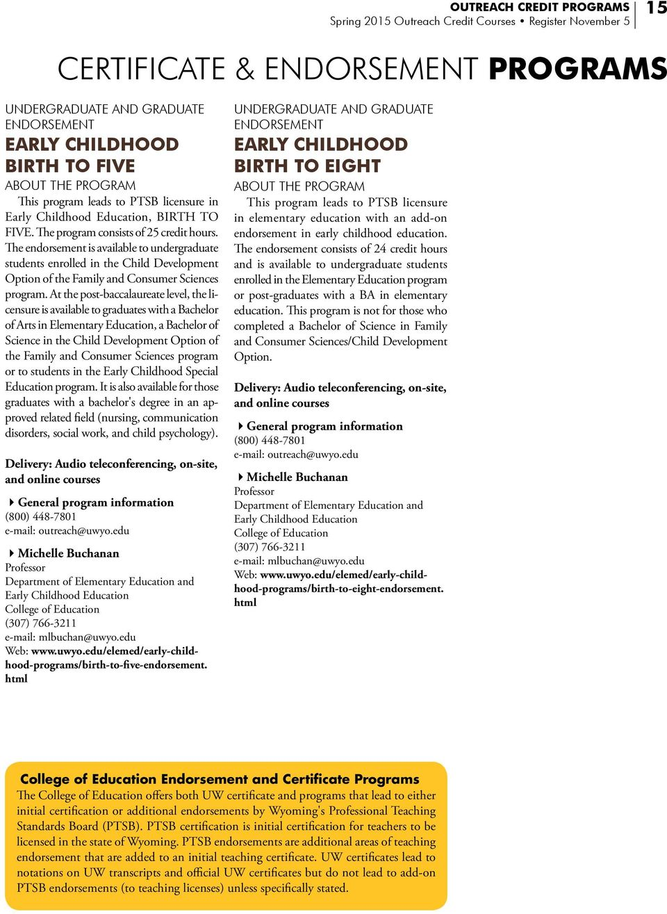 The endorsement is available to undergraduate students enrolled in the Child Development Option of the Family and Consumer Sciences program.