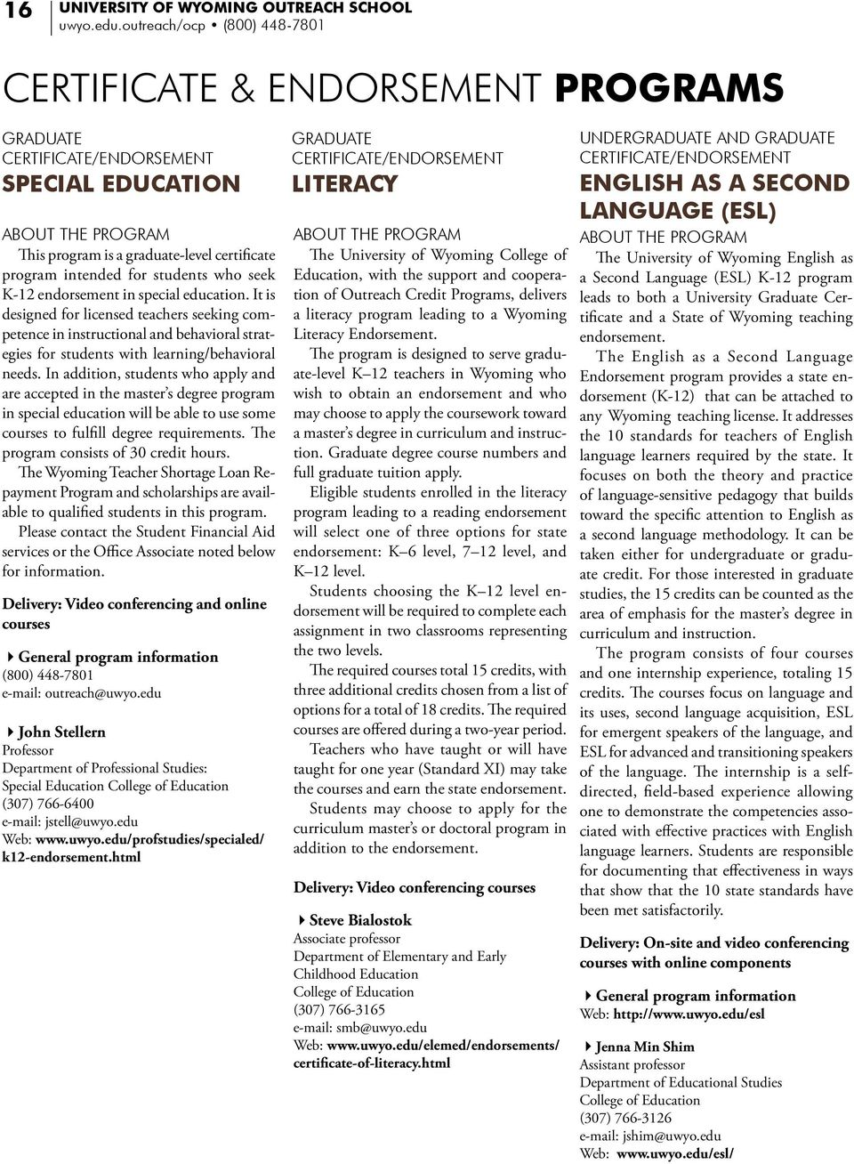 students who seek K-12 endorsement in special education. It is designed for licensed teachers seeking competence in instructional and behavioral strategies for students with learning/behavioral needs.