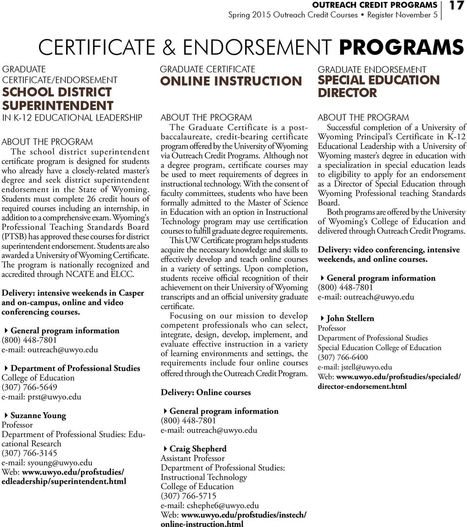 superintendent endorsement in the State of Wyoming. Students must complete 26 credit hours of required courses including an internship, in addition to a comprehensive exam.