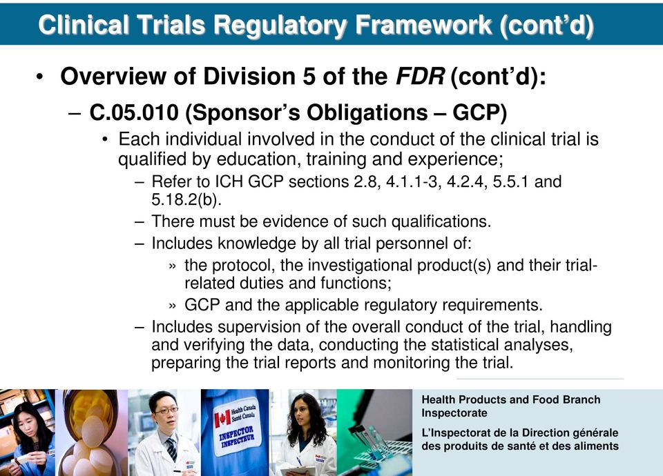 Includes knowledge by all trial personnel of:» the protocol, the investigational product(s) and their trialrelated duties and functions;» GCP and the