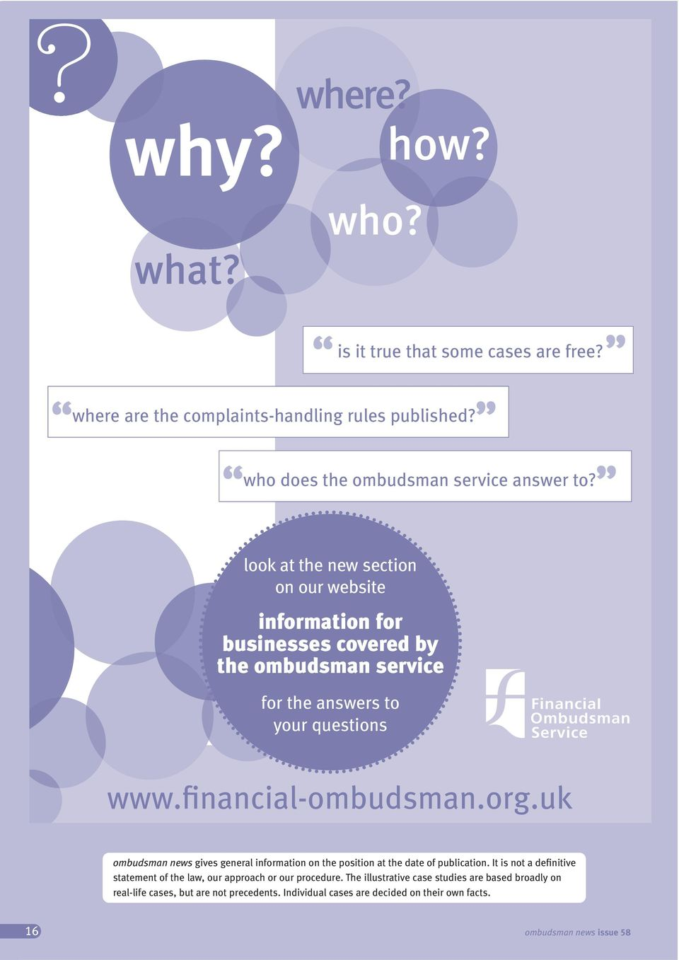 look at the new section on our website information for businesses covered by the ombudsman service for the answers to your questions www.financial-ombudsman.
