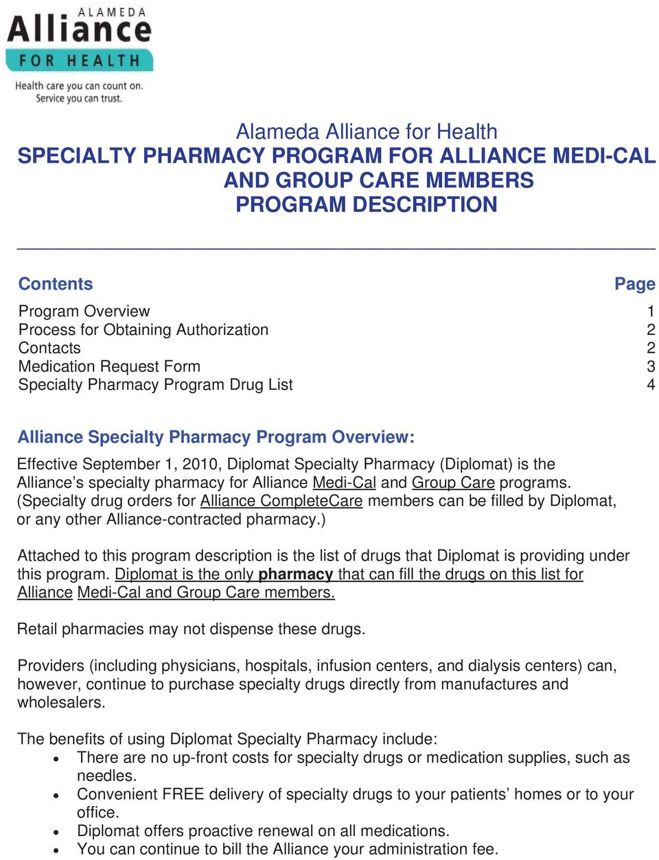 specialty pharmacy for Alliance Medi-Cal and Group Care programs. (Specialty drug orders for Alliance CompleteCare members can be filled by Diplomat, or any other Alliance-contracted pharmacy.