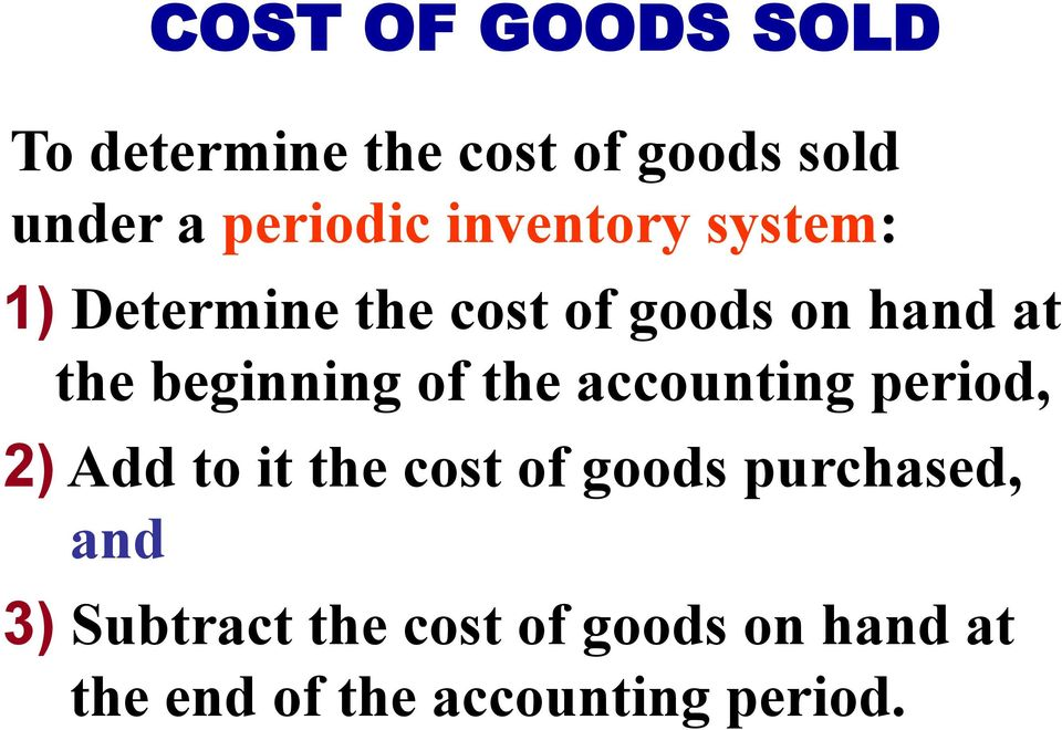 beginning of the accounting period, 2) Add to it the cost of goods