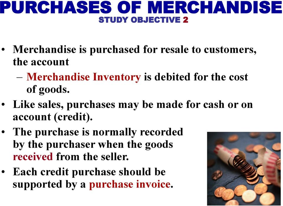 Like sales, purchases may be made for cash or on account (credit).