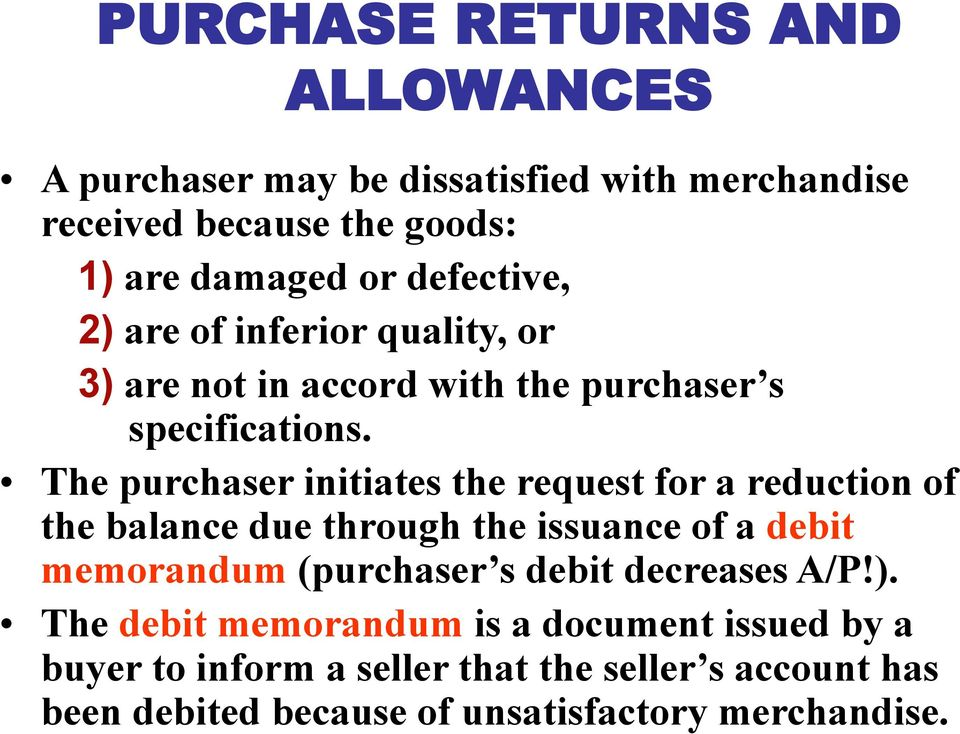 The purchaser initiates the request for a reduction of the balance due through the issuance of a debit memorandum (purchaser s debit