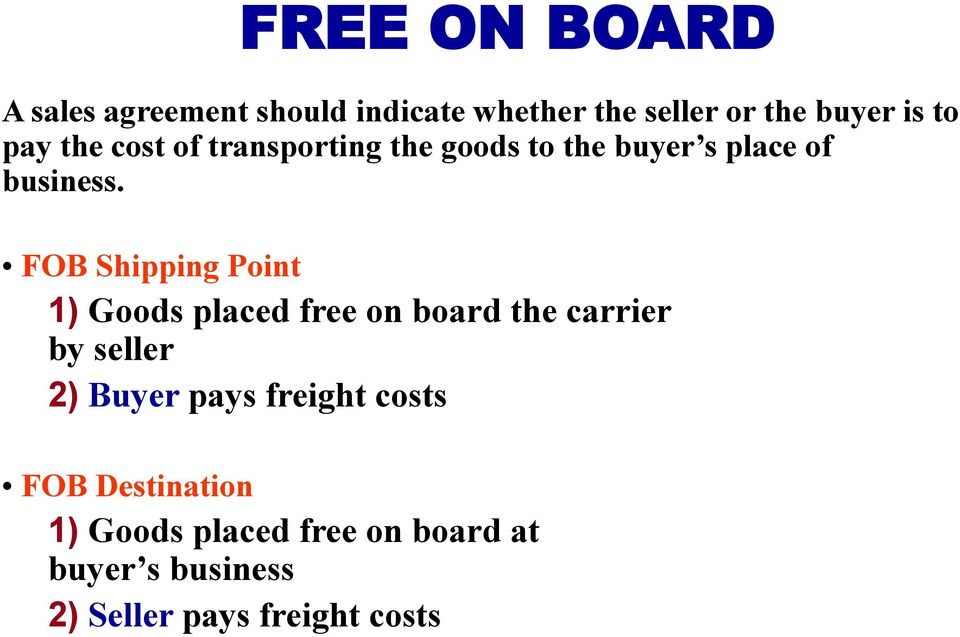 FOB Shipping Point 1) Goods placed free on board the carrier by seller 2) Buyer pays
