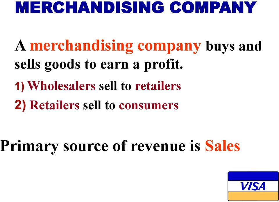 1) Wholesalers sell to retailers 2) Retailers