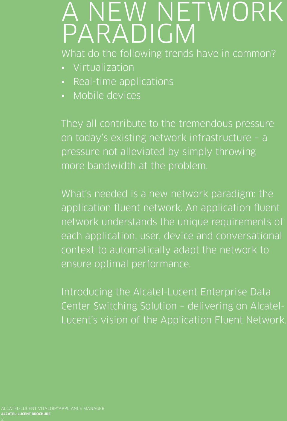 bandwidth at the problem. What s needed is a new network paradigm: the application fluent network.