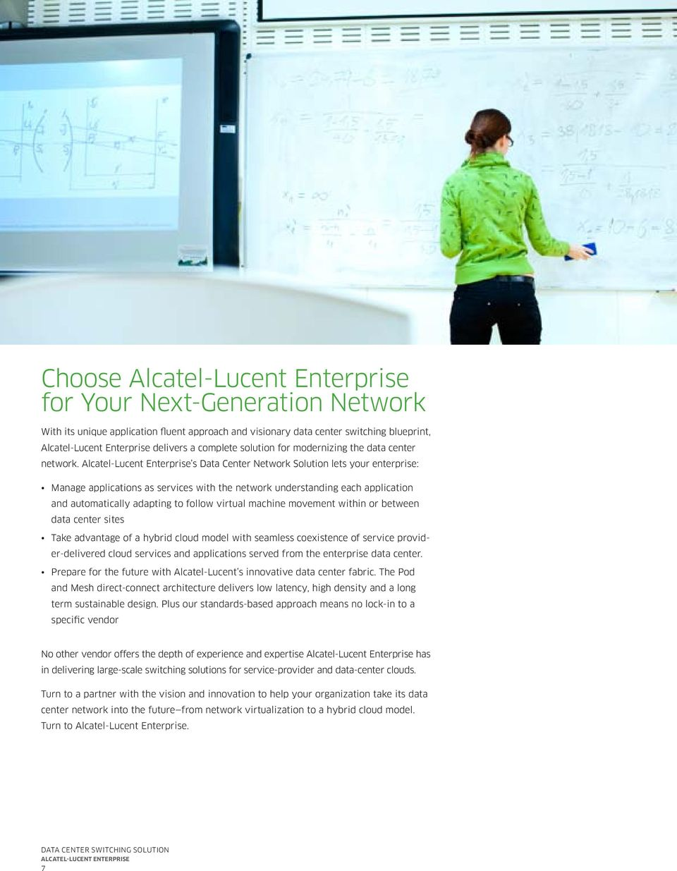 Alcatel-Lucent Enterprise s Data Center Network Solution lets your enterprise: Manage applications as services with the network understanding each application and automatically adapting to follow