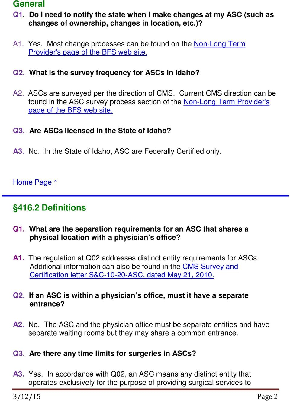 Current CMS direction can be found in the ASC survey process section of the Non-Long Term Provider's page of the BFS web site. Q3. Are ASCs licensed in the State of Idaho? A3. No. In the State of Idaho, ASC are Federally Certified only.
