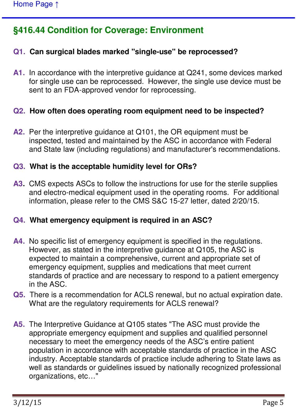 A2. Per the interpretive guidance at Q101, the OR equipment must be inspected, tested and maintained by the ASC in accordance with Federal and State law (including regulations) and manufacturer's
