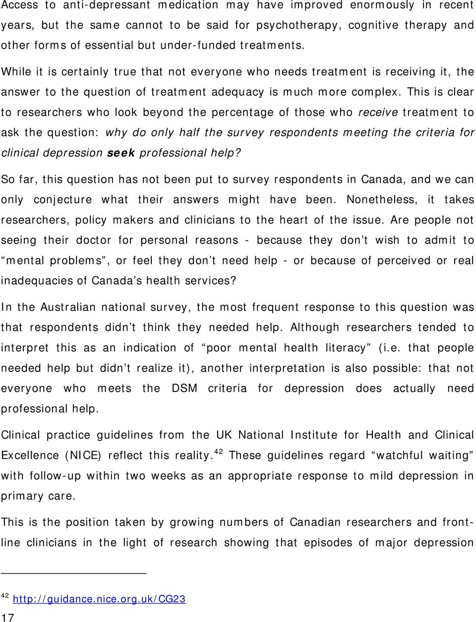 This is clear to researchers who look beyond the percentage of those who receive treatment to ask the question: why do only half the survey respondents meeting the criteria for clinical depression