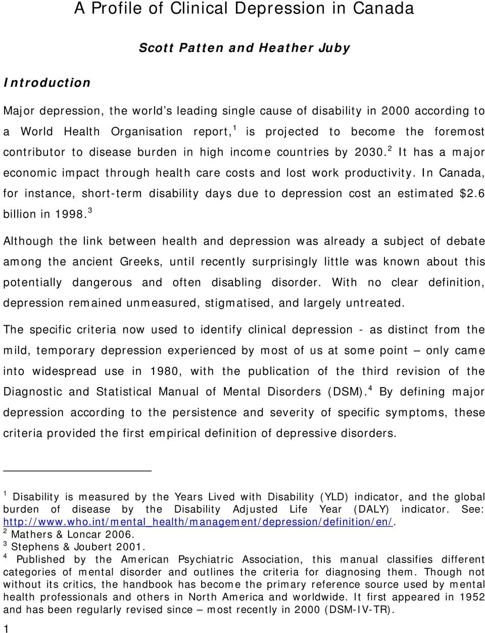In Canada, for instance, short-term disability days due to depression cost an estimated $2.6 billion in 1998.