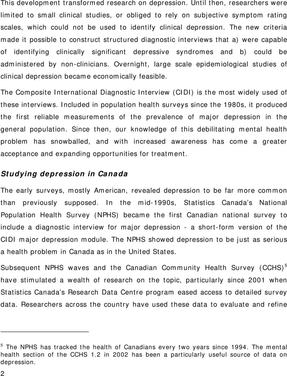 The new criteria made it possible to construct structured diagnostic interviews that a) were capable of identifying clinically significant depressive syndromes and b) could be administered by