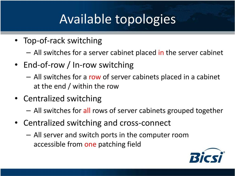 row Centralized switching All switches for all rows of server cabinets grouped together Centralized edswitching