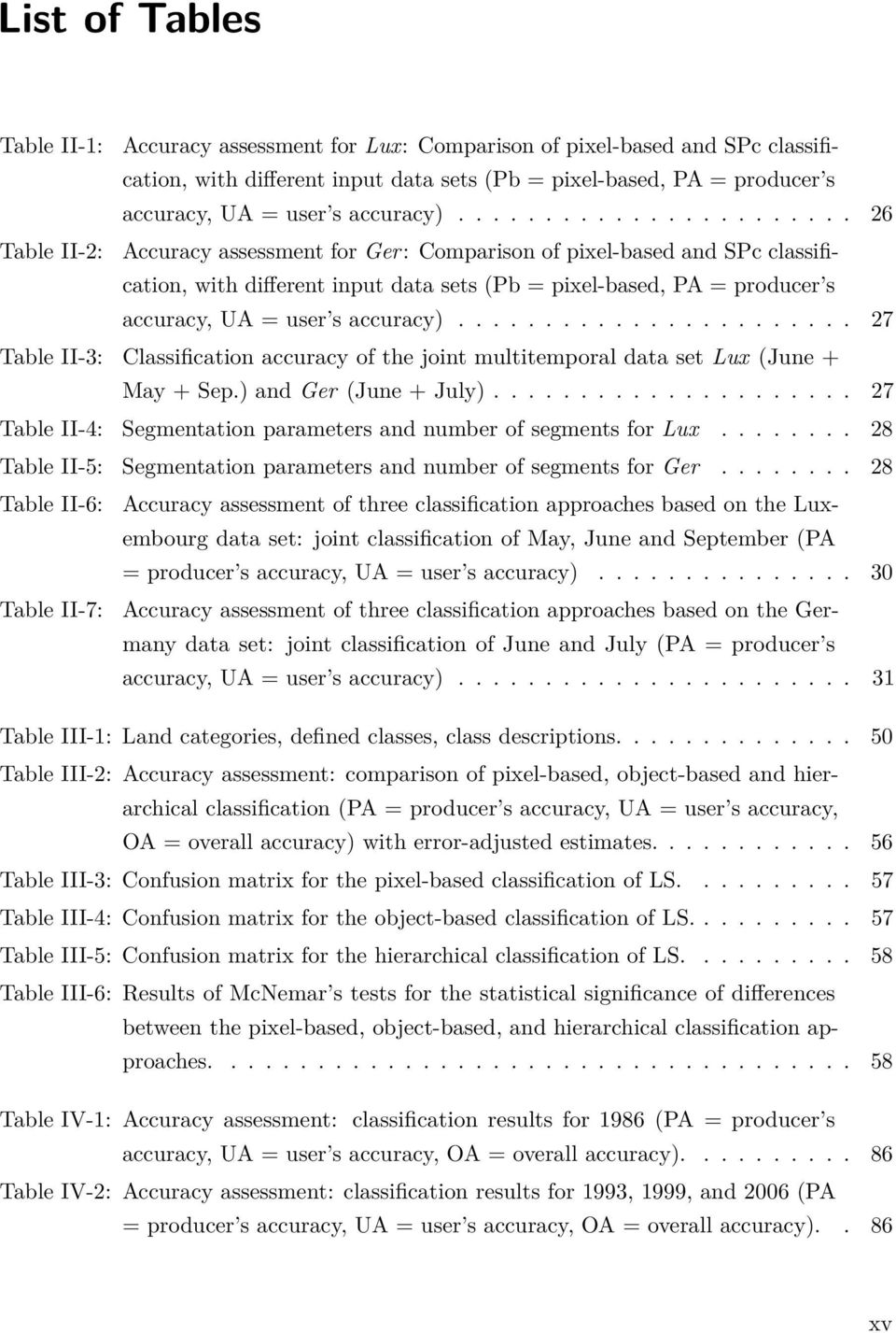 ...................... 26 Table II-2: Accuracy assessment for Ger: Comparison of pixel-based and SPc classification, with different input data sets (Pb = pixel-based, PA = producer s accuracy, UA = user s .