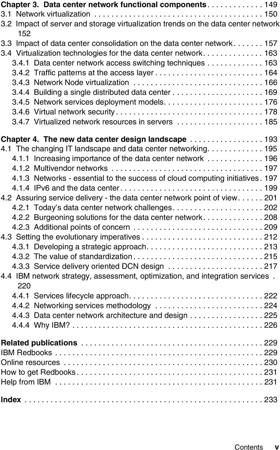 4 Virtualization technologies for the data center network.............. 163 3.4.1 Data center network access switching techniques............. 163 3.4.2 Traffic patterns at the access layer......................... 164 3.