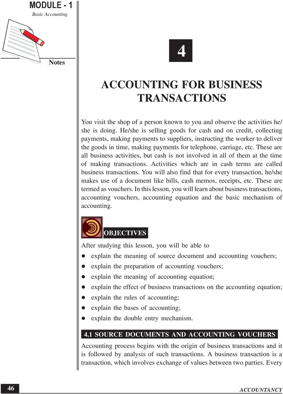 These are all business activities, but cash is not involved in all of them at the time of making transactions. Activities which are in cash terms are called business transactions.