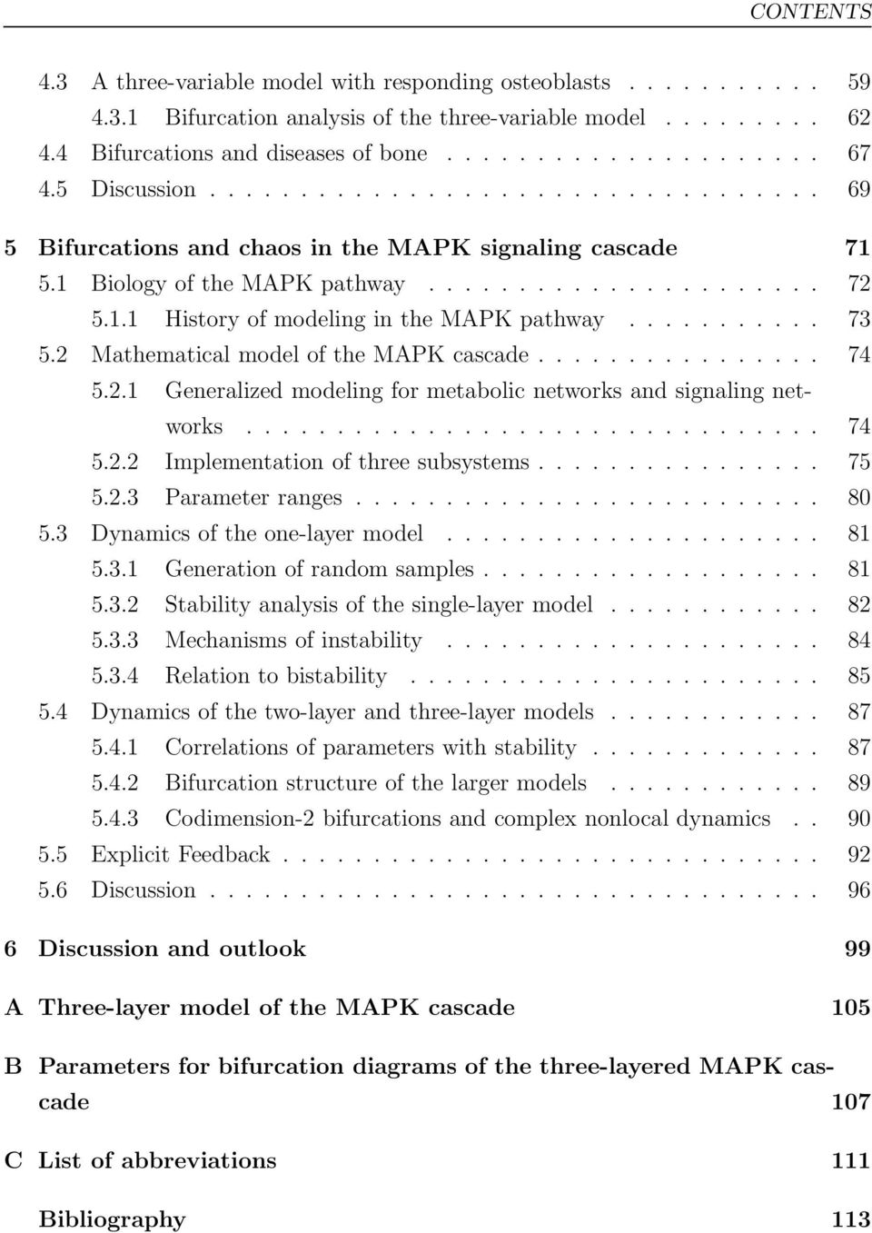 .......... 73 5.2 Mathematical model of the MAPK cascade................ 74 5.2.1 Generalized modeling for metabolic networks and signaling networks................................ 74 5.2.2 Implementation of three subsystems.