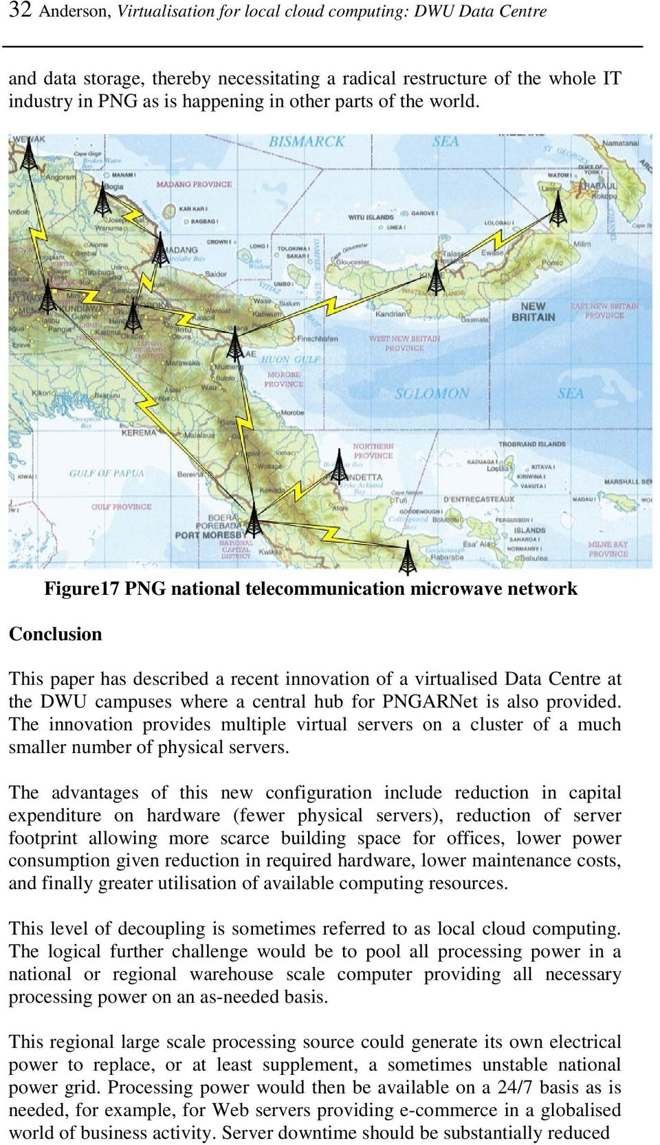 Figure17 PNG national telecommunication microwave network Conclusion This paper has described a recent innovation of a virtualised Data Centre at the DWU campuses where a central hub for PNGARNet is