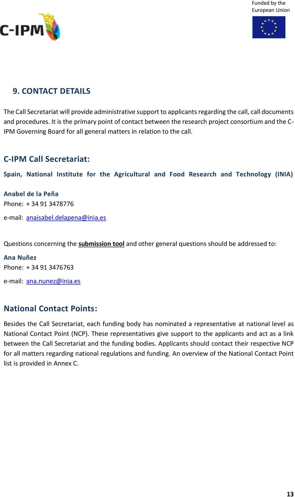C-IPM Call Secretariat: Spain, National Institute for the Agricultural and Food Research and Technology (INIA) Anabel de la Peña Phone: + 34 91 3478776 e-mail: anaisabel.delapena@inia.