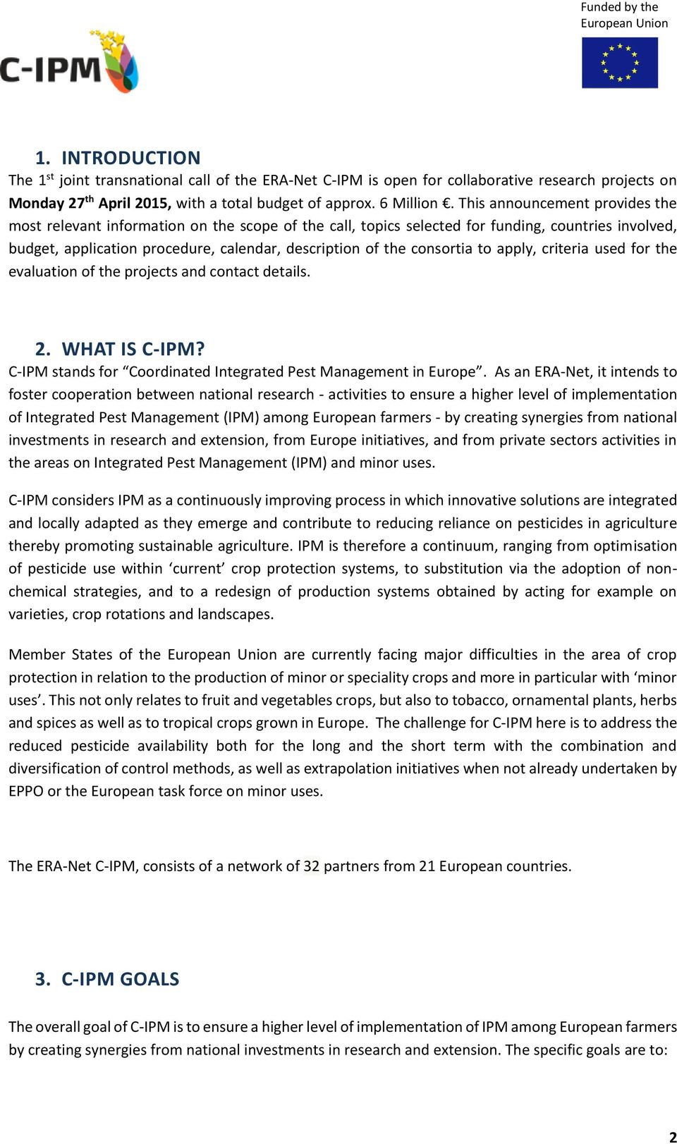 consortia to apply, criteria used for the evaluation of the projects and contact details. 2. WHAT IS C-IPM? C-IPM stands for Coordinated Integrated Pest Management in Europe.