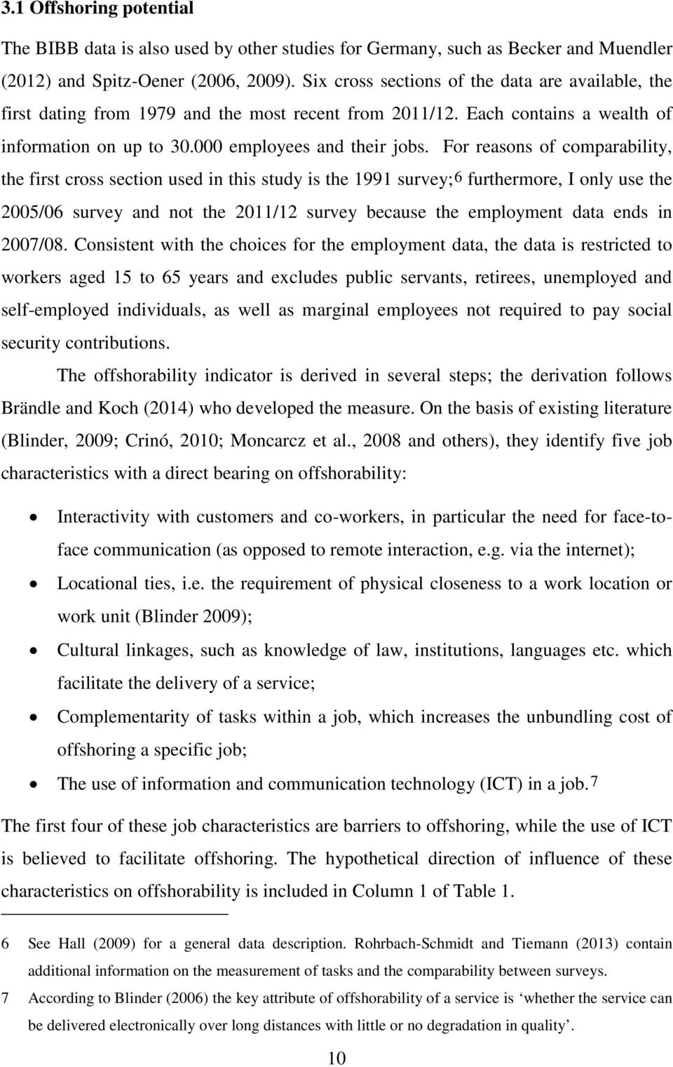 For reasons of comparability, the first cross section used in this study is the 1991 survey;6 furthermore, I only use the 2005/06 survey and not the 2011/12 survey because the employment data ends in