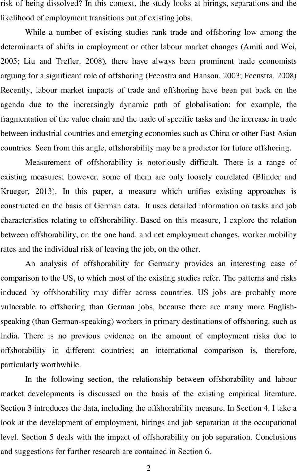 always been prominent trade economists arguing for a significant role of offshoring (Feenstra and Hanson, 2003; Feenstra, 2008) Recently, labour market impacts of trade and offshoring have been put