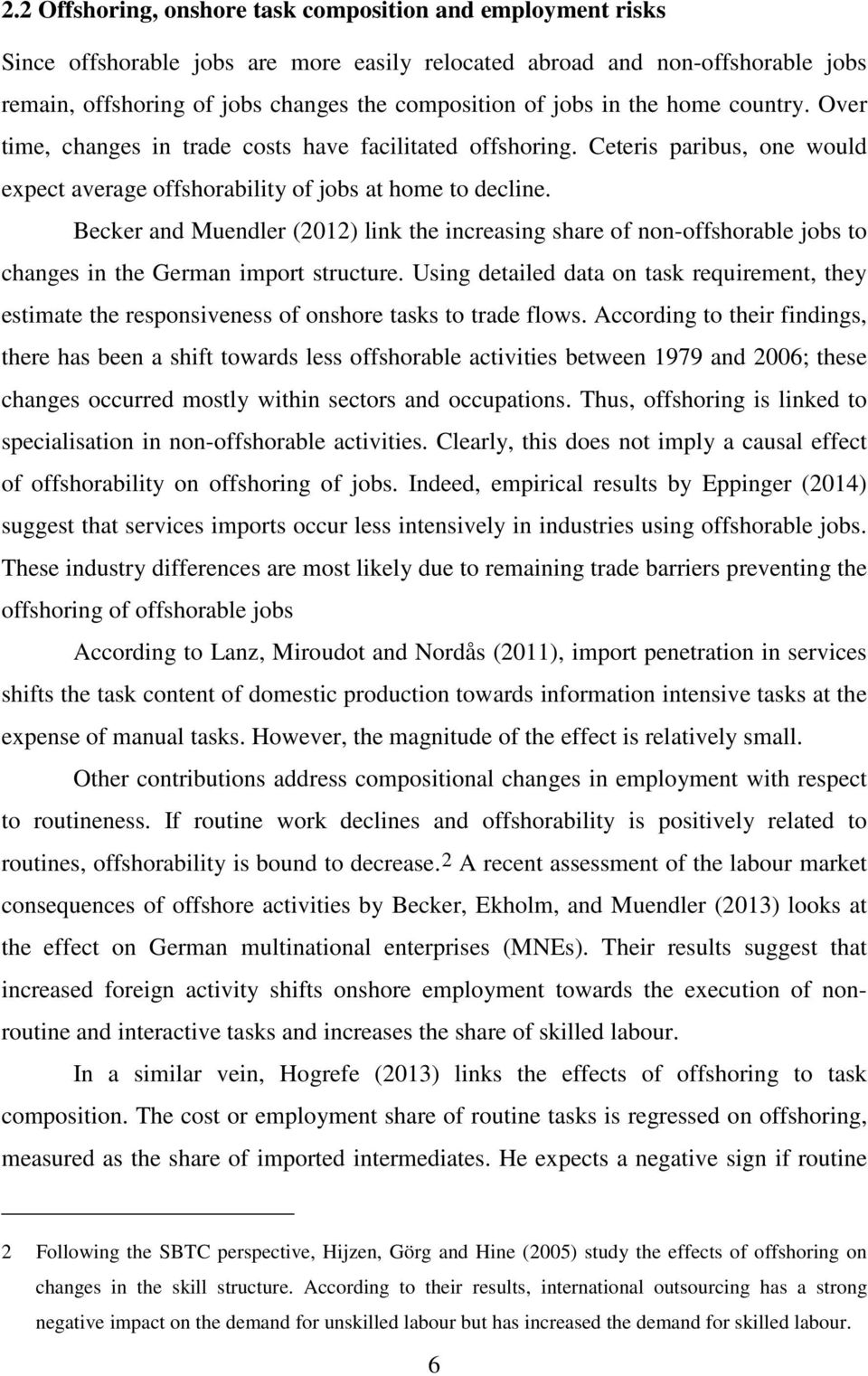 Becker and Muendler (2012) link the increasing share of non-offshorable jobs to changes in the German import structure.