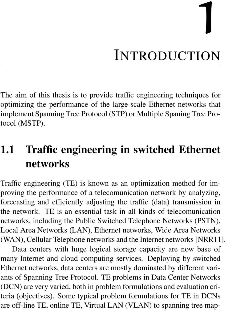 1 Traffic engineering in switched Ethernet networks Traffic engineering (TE) is known as an optimization method for improving the performance of a telecomunication network by analyzing, forecasting