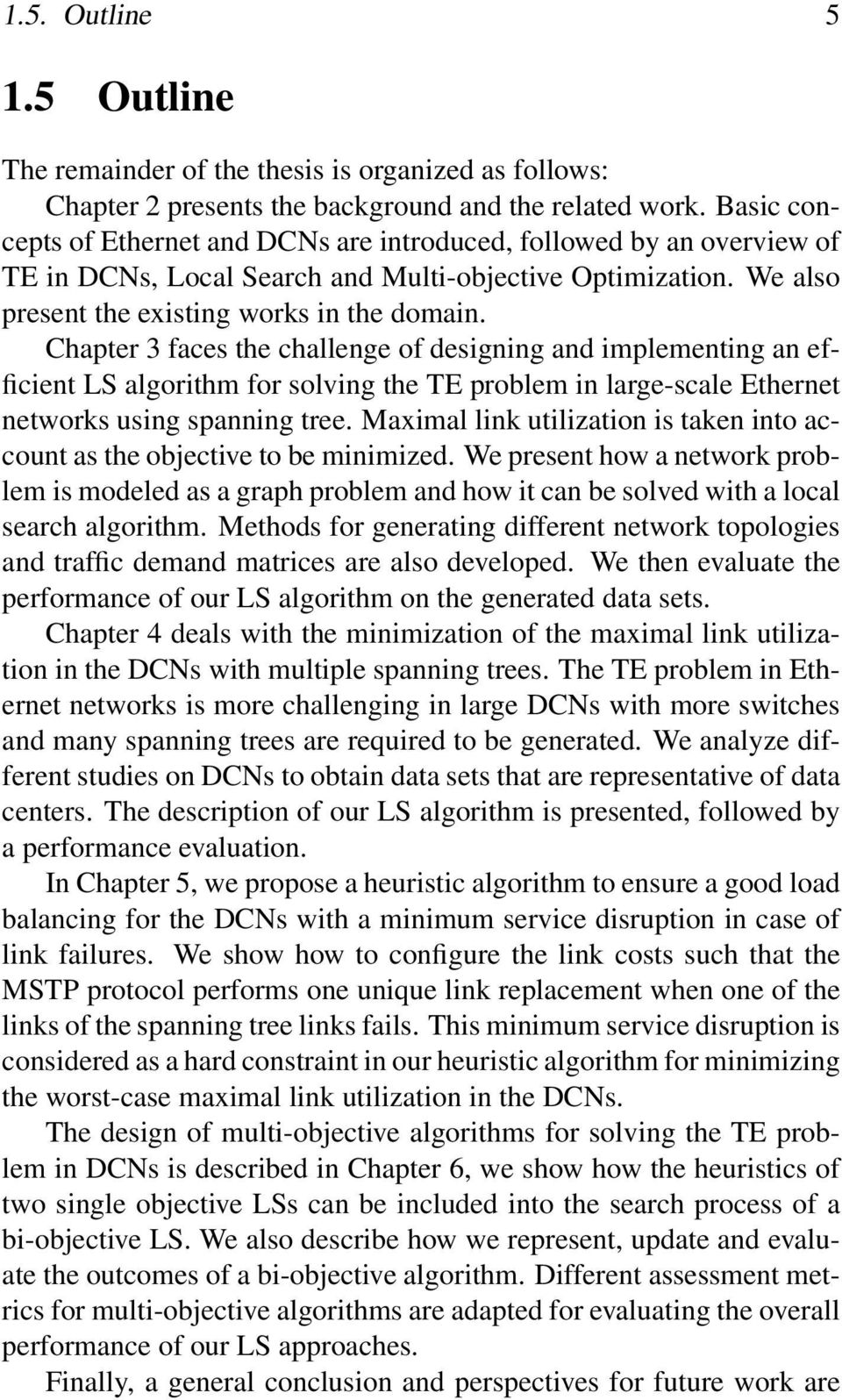 Chapter 3 faces the challenge of designing and implementing an efficient LS algorithm for solving the TE problem in large-scale Ethernet networks using spanning tree.