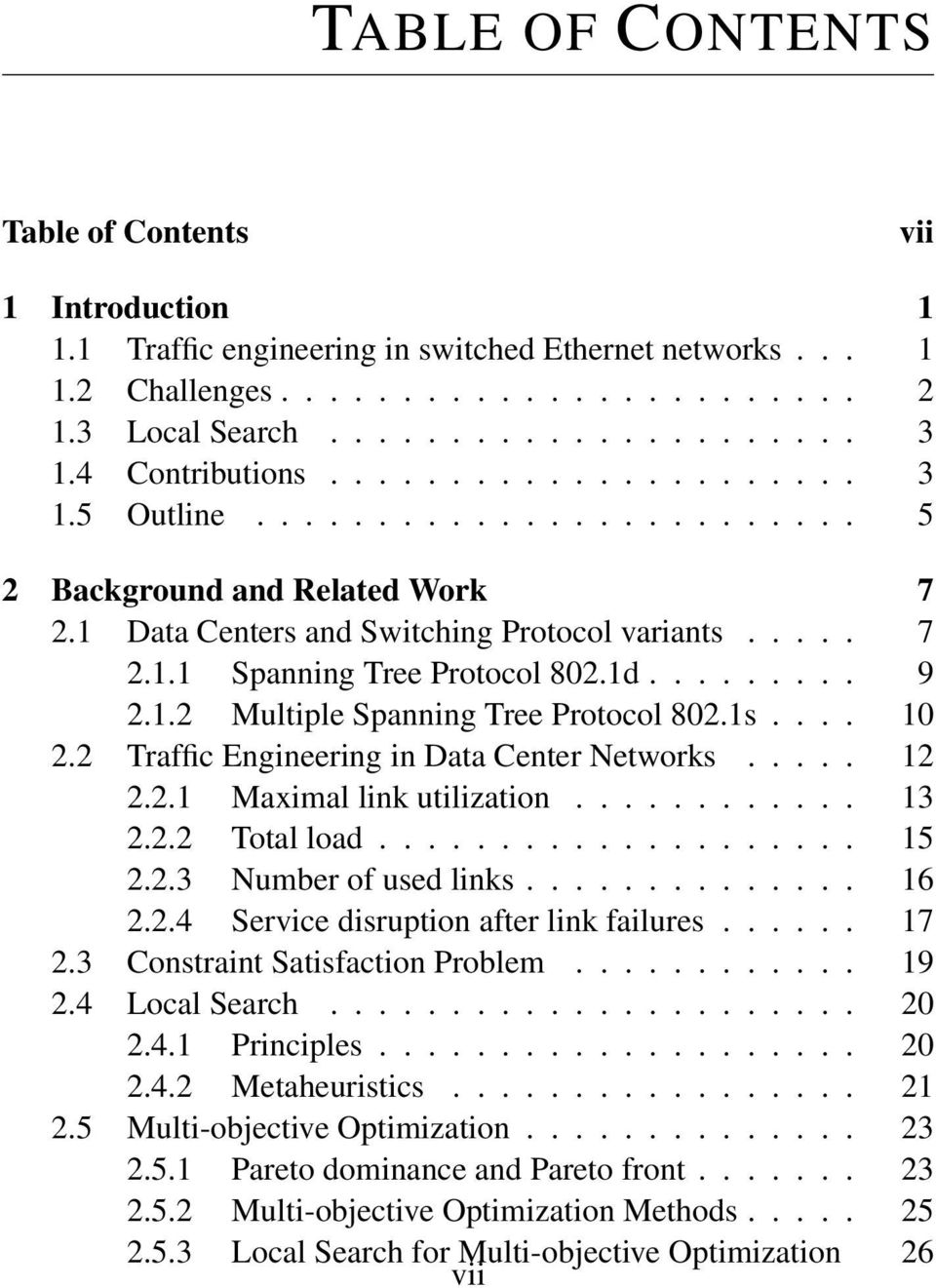 1d......... 9 2.1.2 Multiple Spanning Tree Protocol 802.1s.... 10 2.2 Traffic Engineering in Data Center Networks..... 12 2.2.1 Maximal link utilization............ 13 2.2.2 Total load.................... 15 2.