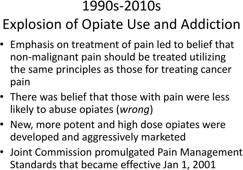 belief that those with pain were less likely to abuse opiates (wrong) New, more potent and high dose opiates