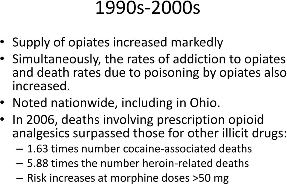 In 2006, deaths involving prescription opioid analgesics surpassed those for other illicit drugs: 1.