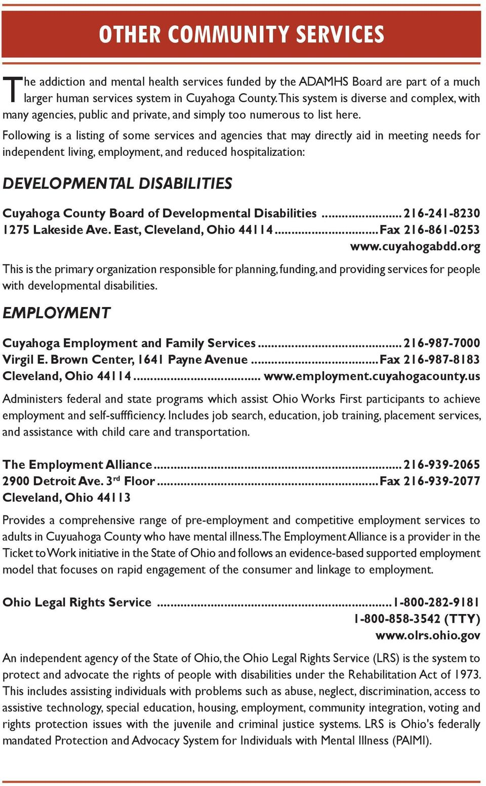Following is a listing of some services and agencies that may directly aid in meeting needs for independent living, employment, and reduced hospitalization: DEVELOPMENTAL DISABILITIES Cuyahoga County