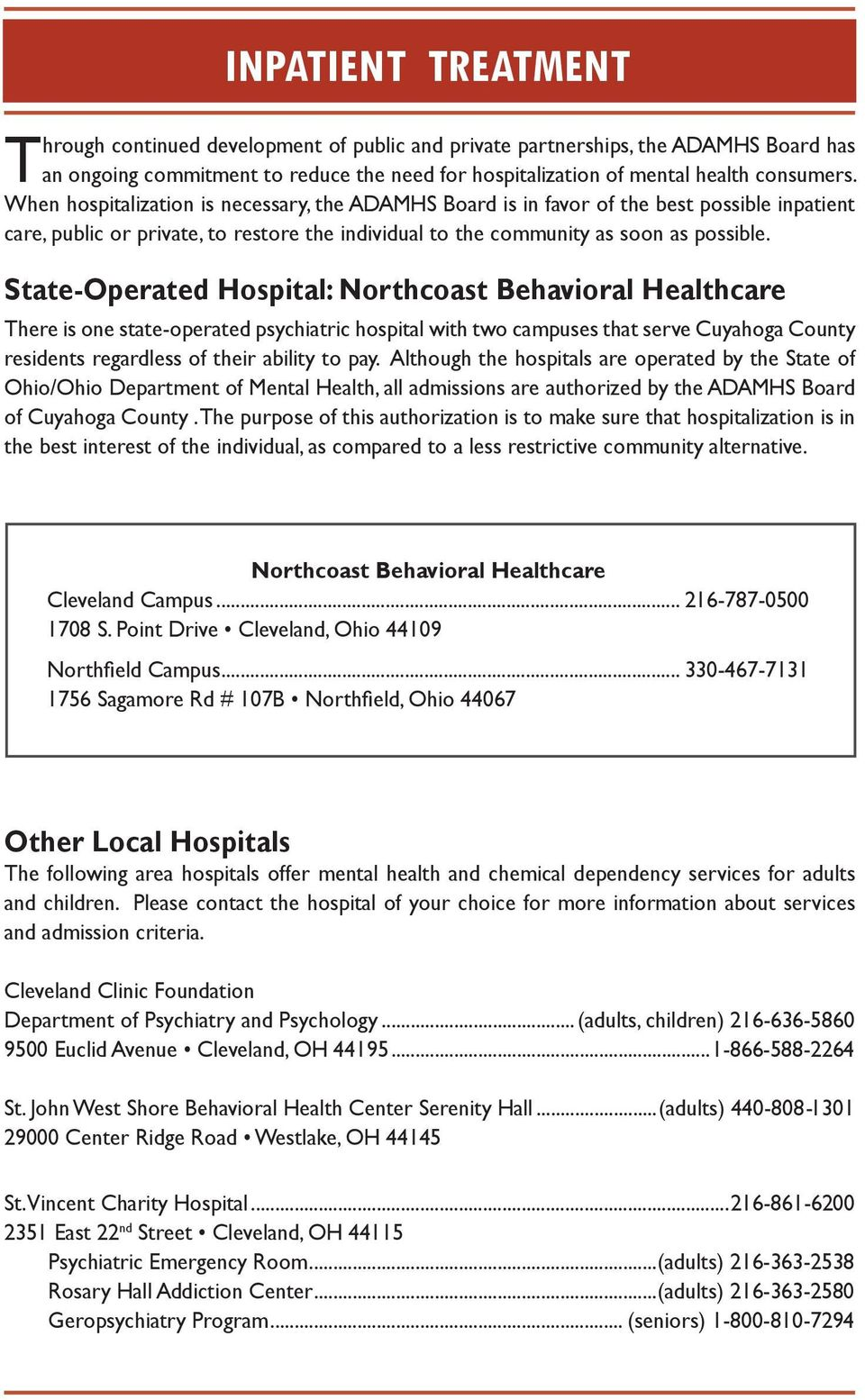 State-Operated Hospital: Northcoast Behavioral Healthcare There is one state-operated psychiatric hospital with two campuses that serve Cuyahoga County residents regardless of their ability to pay.