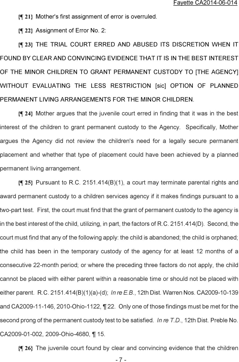 AGENCY] WITHOUT EVALUATING THE LESS RESTRICTION [sic] OPTION OF PLANNED PERMANENT LIVING ARRANGEMENTS FOR THE MINOR CHILDREN.
