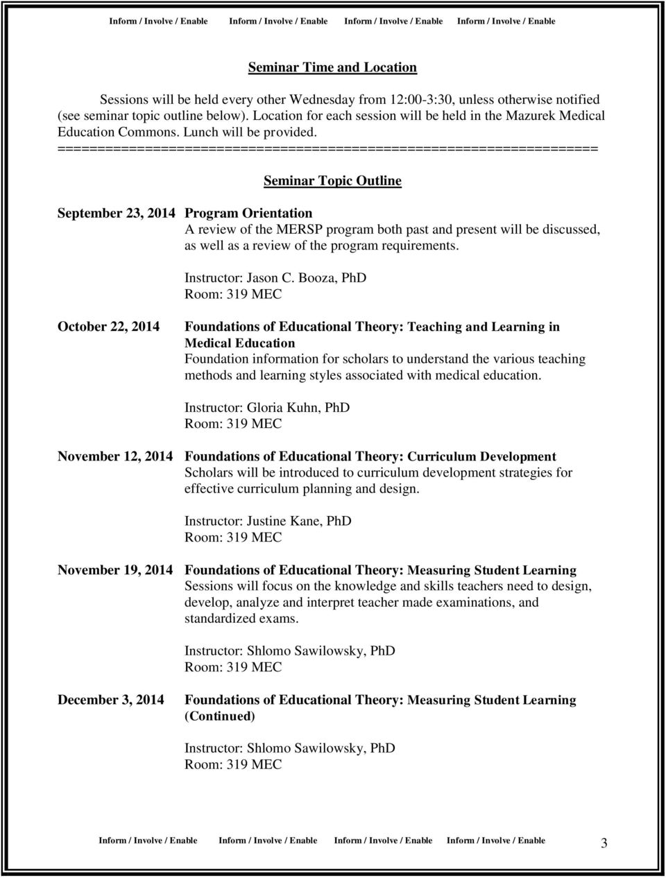 ==================================================================== Seminar Topic Outline September 23, 2014 Program Orientation A review of the MERSP program both past and present will be