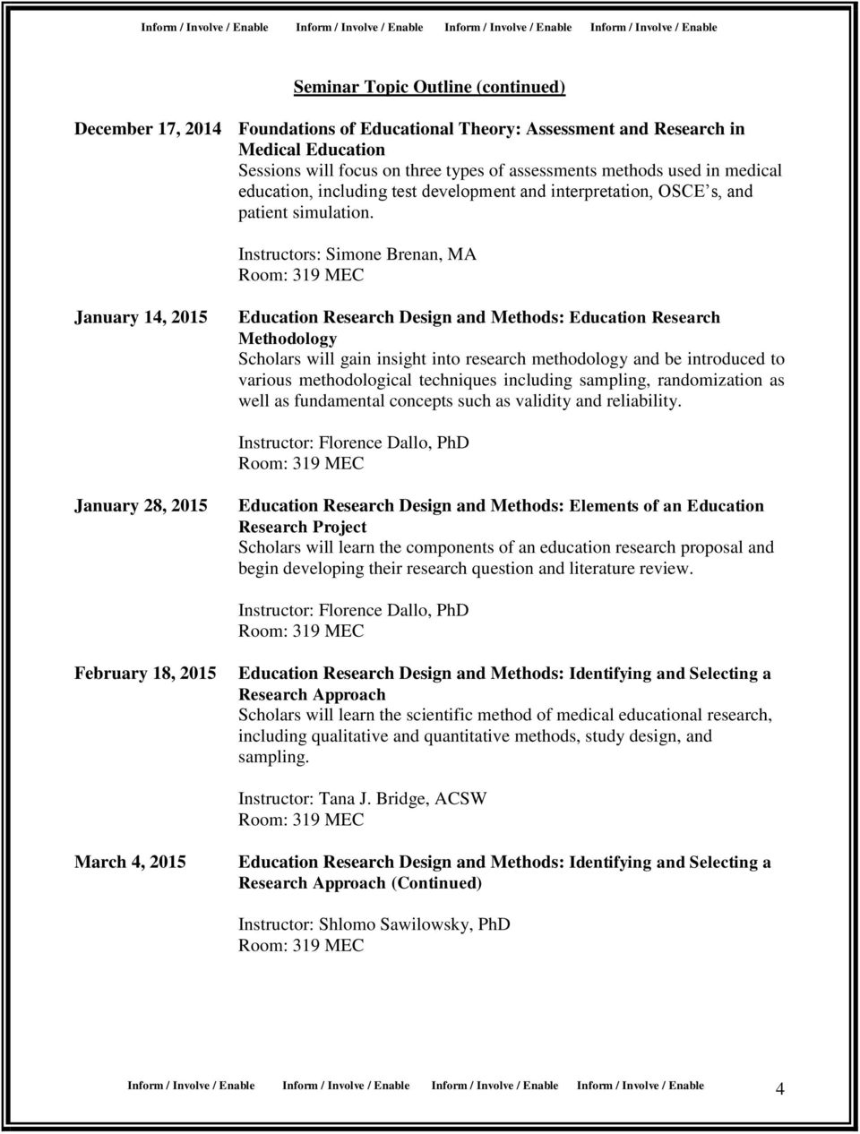 Instructors: Simone Brenan, MA January 14, 2015 Education Research Design and Methods: Education Research Methodology Scholars will gain insight into research methodology and be introduced to various