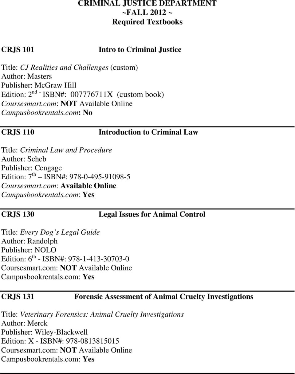 com: No CRJS 110 Introduction to Criminal Law Title: Criminal Law and Procedure Author: Scheb Publisher: Cengage Edition: 7 th ISBN#: 978-0-495-91098-5 CRJS 130 Legal Issues for Animal