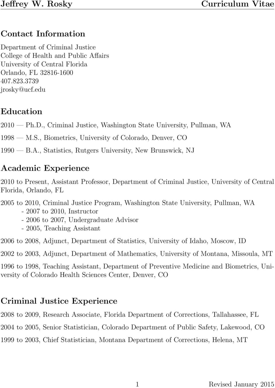 , Statistics, Rutgers University, New Brunswick, NJ Academic Experience 2010 to Present, Assistant Professor, Department of Criminal Justice, University of Central Florida, Orlando, FL 2005 to 2010,